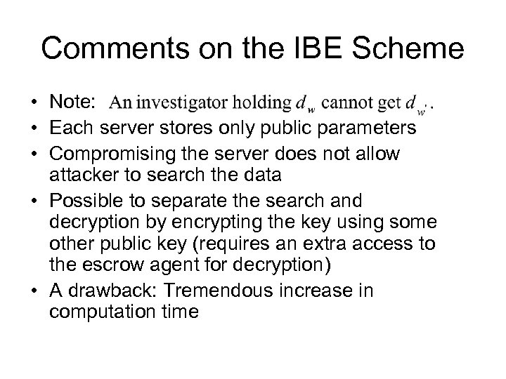 Comments on the IBE Scheme • Note: • Each server stores only public parameters