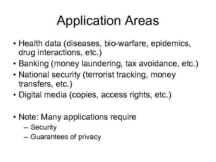 Application Areas • Health data (diseases, bio-warfare, epidemics, drug interactions, etc. ) • Banking