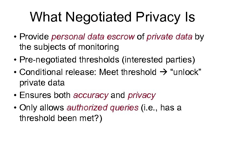 What Negotiated Privacy Is • Provide personal data escrow of private data by the