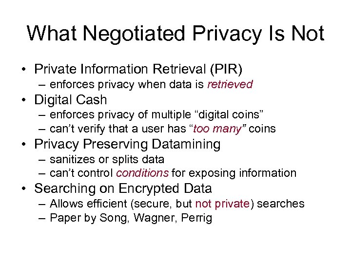 What Negotiated Privacy Is Not • Private Information Retrieval (PIR) – enforces privacy when