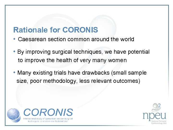 Rationale for CORONIS • Caesarean section common around the world • By improving surgical