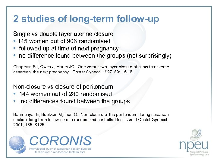 2 studies of long-term follow-up Single vs double layer uterine closure • 145 women