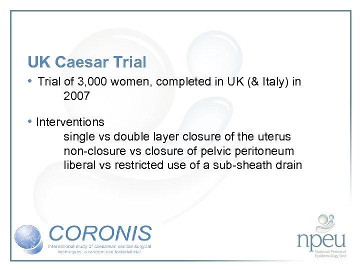 UK Caesar Trial • Trial of 3, 000 women, completed in UK (& Italy)