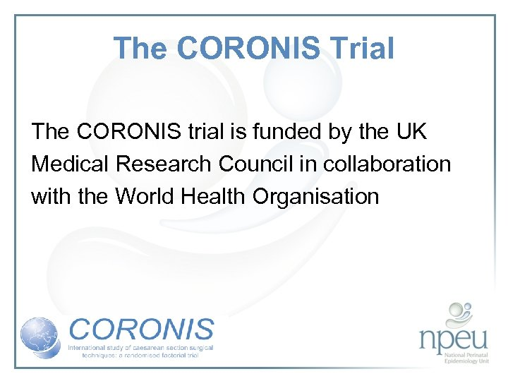The CORONIS Trial The CORONIS trial is funded by the UK Medical Research Council