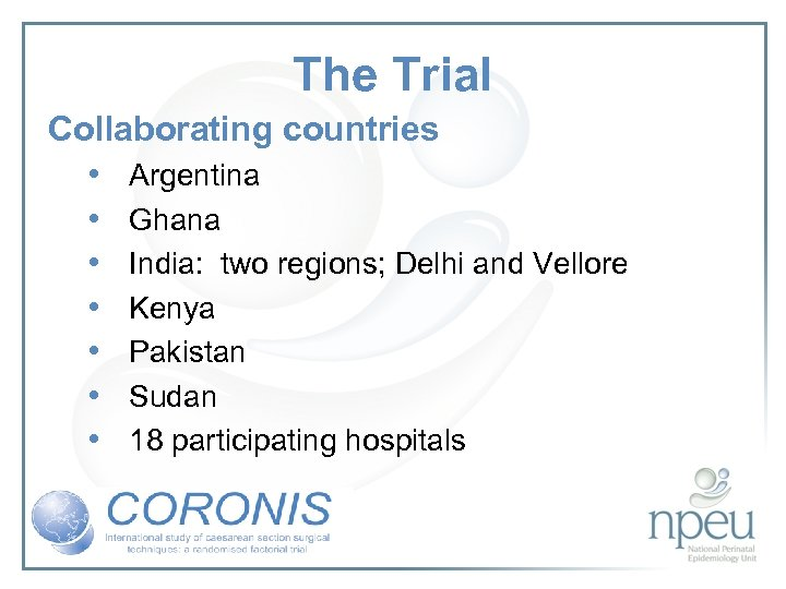 The Trial Collaborating countries • Argentina • Ghana • India: two regions; Delhi and