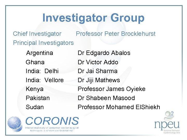 Investigator Group Chief Investigator Professor Peter Brocklehurst Principal Investigators Argentina Dr Edgardo Abalos Ghana