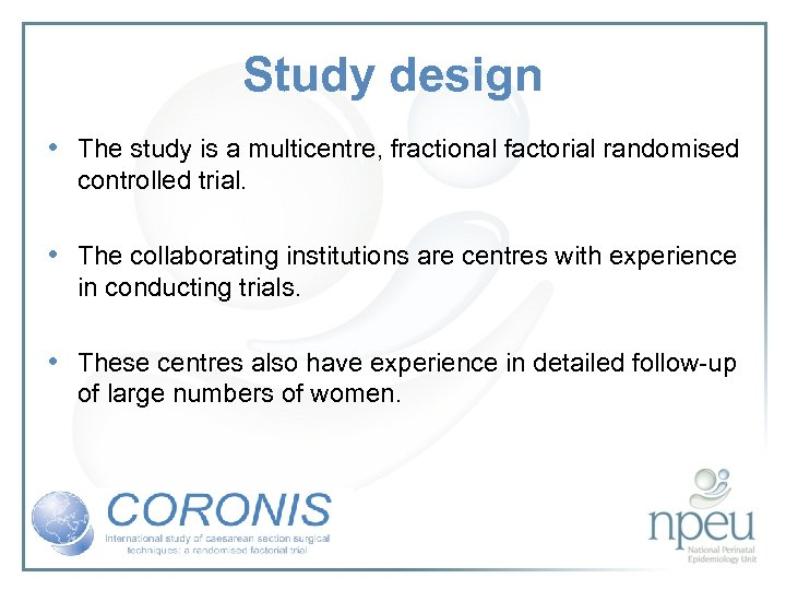 Study design • The study is a multicentre, fractional factorial randomised controlled trial. •