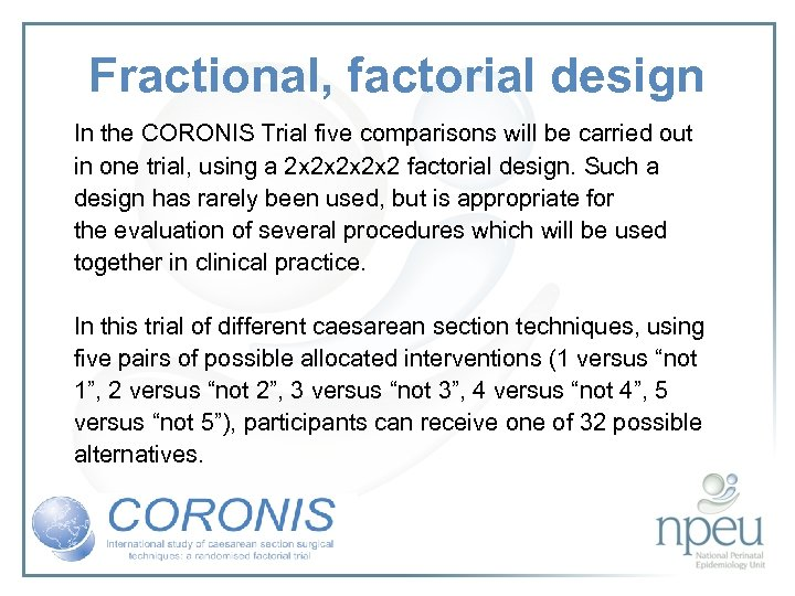 Fractional, factorial design In the CORONIS Trial five comparisons will be carried out in