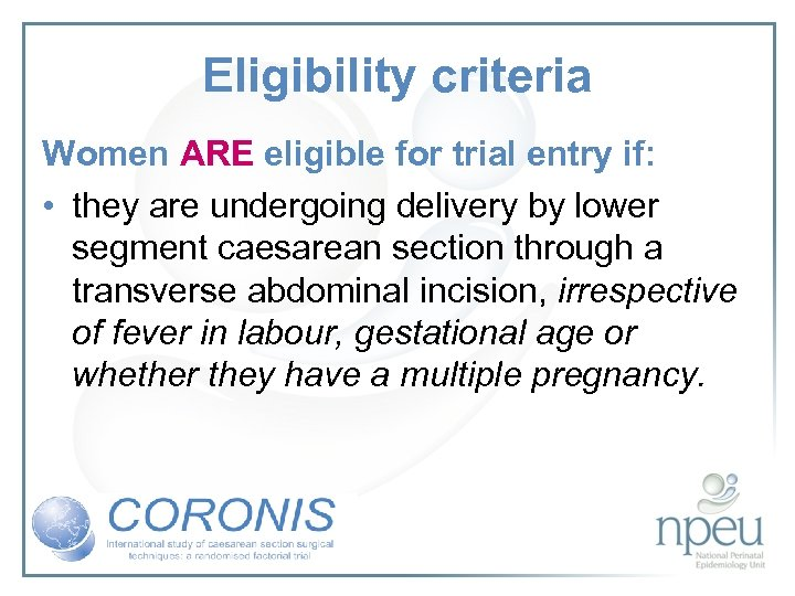 Eligibility criteria Women ARE eligible for trial entry if: • they are undergoing delivery