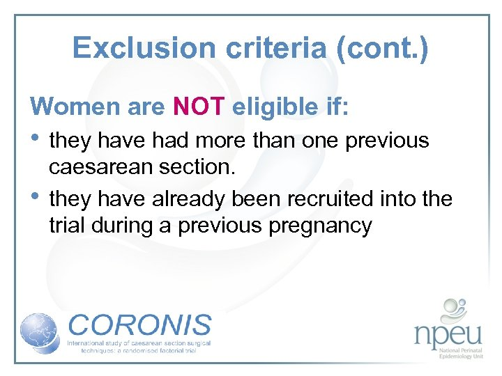 Exclusion criteria (cont. ) Women are NOT eligible if: • they have had more