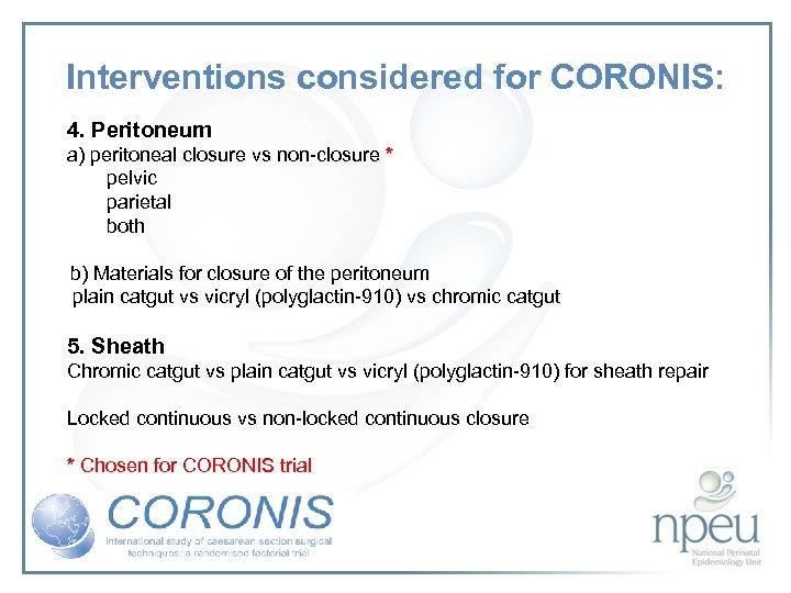Interventions considered for CORONIS: 4. Peritoneum a) peritoneal closure vs non-closure * pelvic parietal