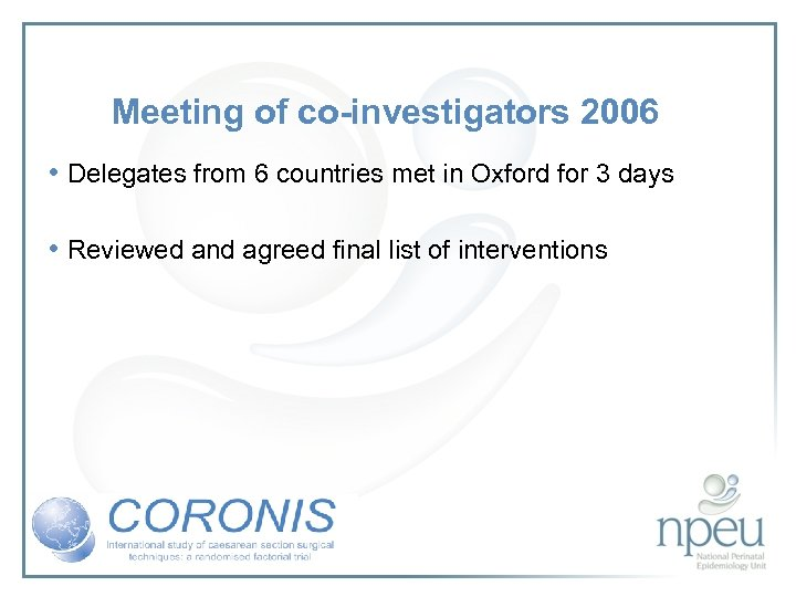 Meeting of co-investigators 2006 • Delegates from 6 countries met in Oxford for 3