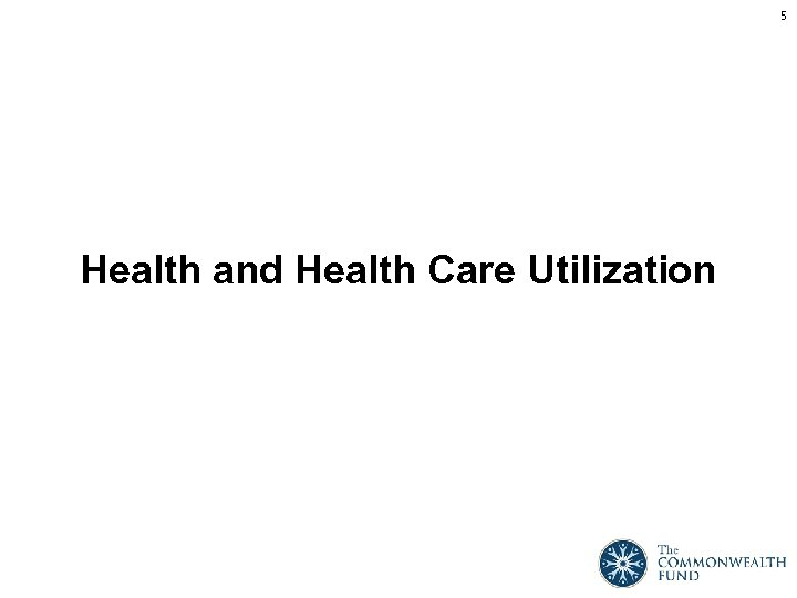 5 Health and Health Care Utilization