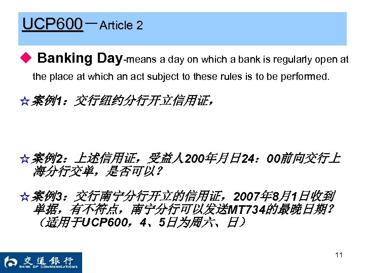 UCP 600-Article 2 ◆ Banking Day-means a day on which a bank is regularly