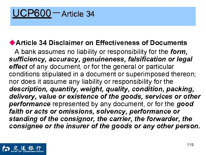UCP 600-Article 34 ◆Article 34 Disclaimer on Effectiveness of Documents A bank assumes no
