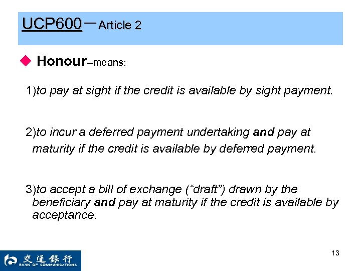 UCP 600-Article 2 ◆ Honour--means: 1)to pay at sight if the credit is available