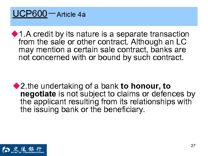 UCP 600-Article 4 a ◆1. A credit by its nature is a separate transaction