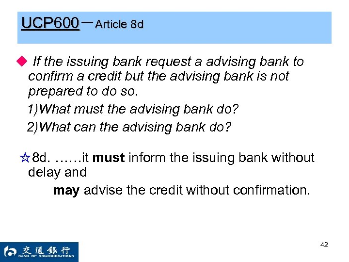 UCP 600-Article 8 d ◆ If the issuing bank request a advising bank to
