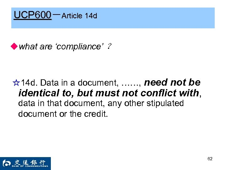 UCP 600-Article 14 d ◆what are 'compliance' ? ☆14 d. Data in a document,