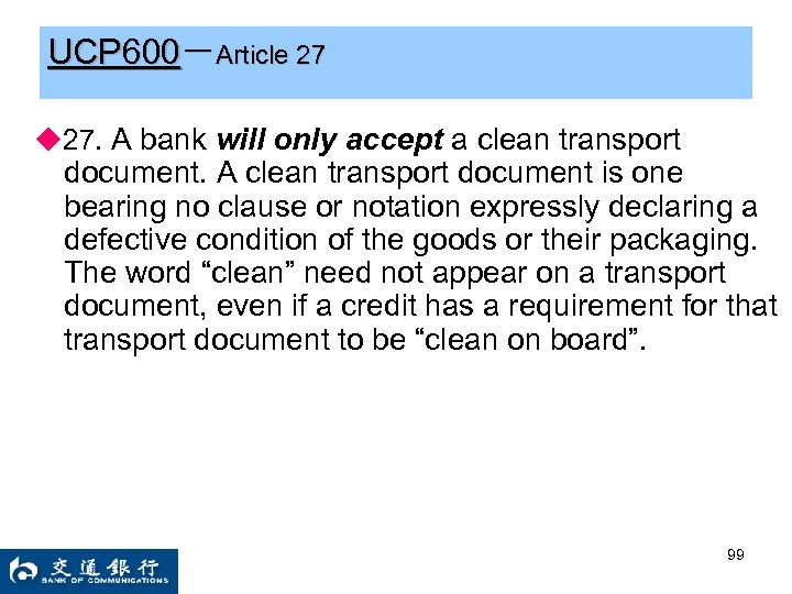 UCP 600-Article 27 ◆27. A bank will only accept a clean transport document. A