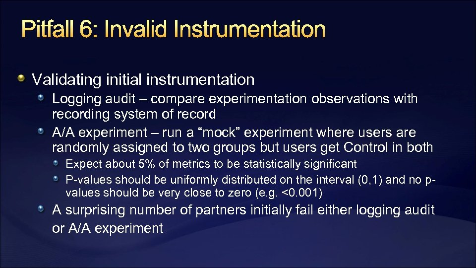 Pitfall 6: Invalid Instrumentation Validating initial instrumentation Logging audit – compare experimentation observations with
