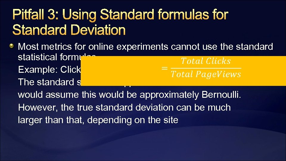 Pitfall 3: Using Standard formulas for Standard Deviation Most metrics for online experiments cannot