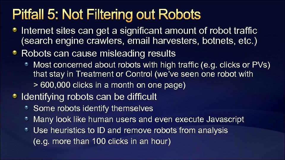 Pitfall 5: Not Filtering out Robots Internet sites can get a significant amount of