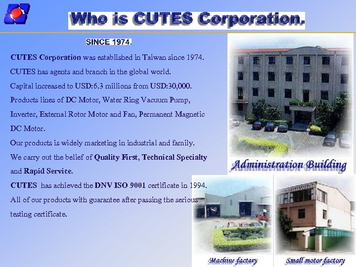 CUTES Corporation was established in Taiwan since 1974. CUTES has agents and branch in