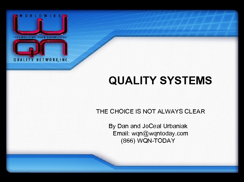QUALITY SYSTEMS THE CHOICE IS NOT ALWAYS CLEAR By Dan and Jo. Ceal Urbaniak