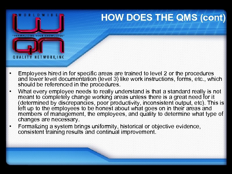 HOW DOES THE QMS (cont) • • • Employees hired in for specific areas