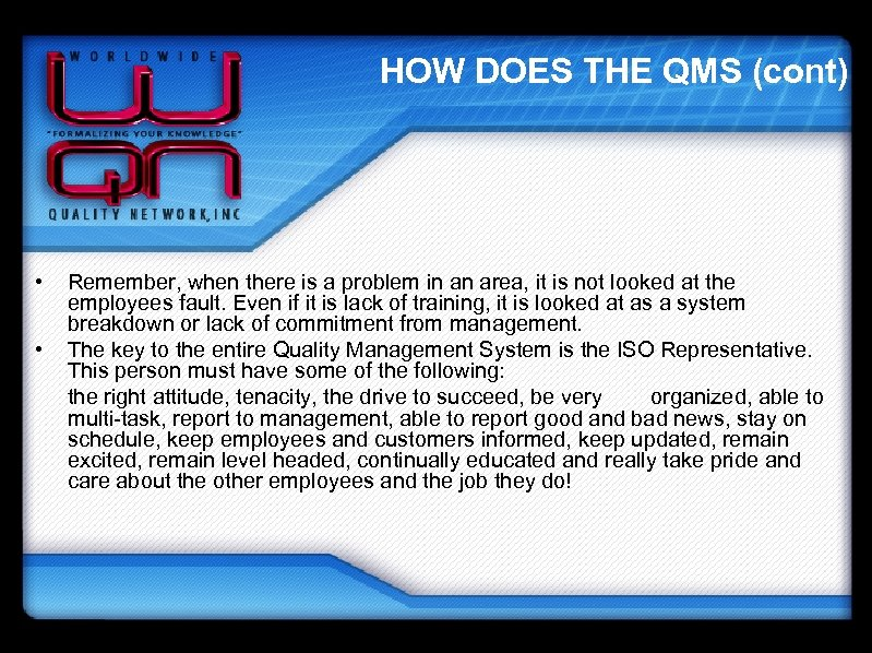 HOW DOES THE QMS (cont) • • Remember, when there is a problem in
