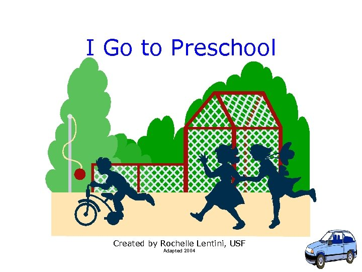 I Go to Preschool Created by Rochelle Lentini, USF Adapted 2004 1
