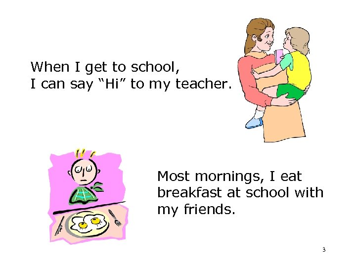 "When I get to school, I can say ""Hi"" to my teacher. Most mornings,"