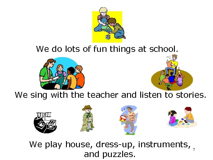 We do lots of fun things at school. We sing with the teacher and