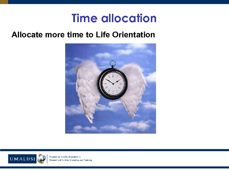Time allocation Allocate more time to Life Orientation