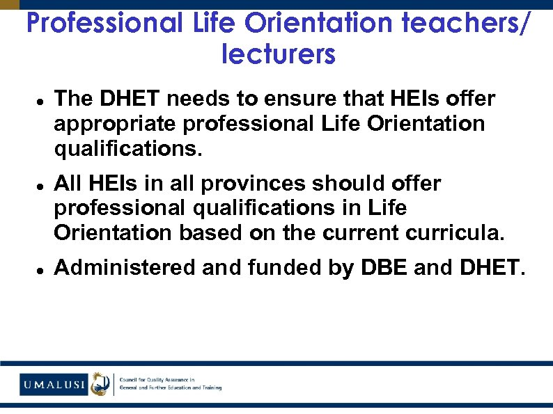 Professional Life Orientation teachers/ lecturers The DHET needs to ensure that HEIs offer appropriate
