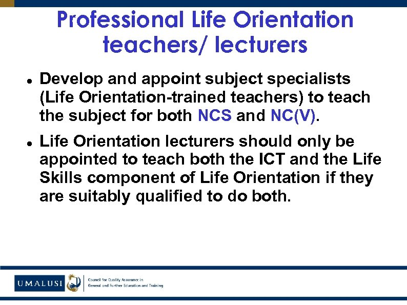 Professional Life Orientation teachers/ lecturers Develop and appoint subject specialists (Life Orientation-trained teachers) to