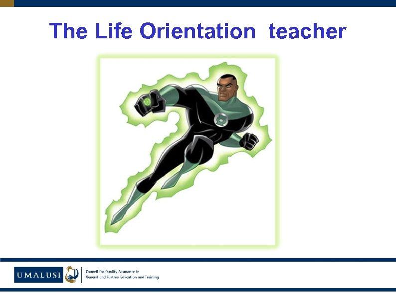 The Life Orientation teacher