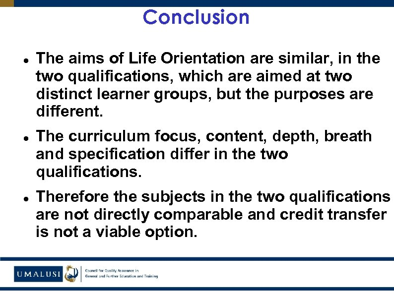 Conclusion The aims of Life Orientation are similar, in the two qualifications, which are