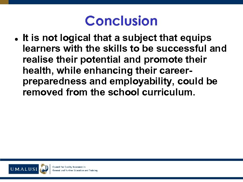 Conclusion It is not logical that a subject that equips learners with the skills