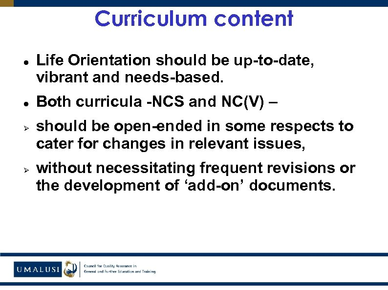 Curriculum content Ø Ø Life Orientation should be up-to-date, vibrant and needs-based. Both curricula