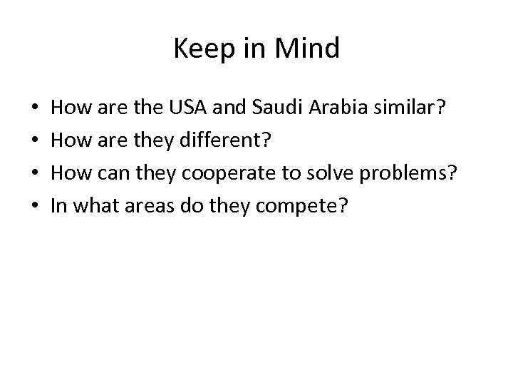 Keep in Mind • • How are the USA and Saudi Arabia similar? How