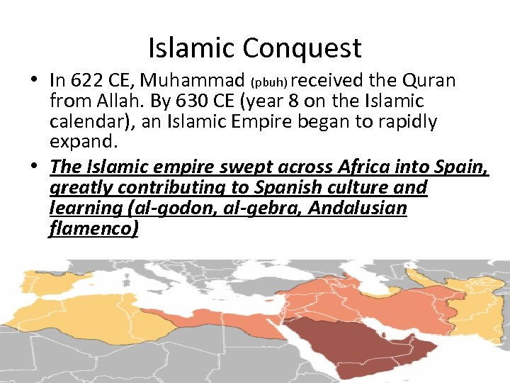 Islamic Conquest • In 622 CE, Muhammad (pbuh) received the Quran from Allah. By
