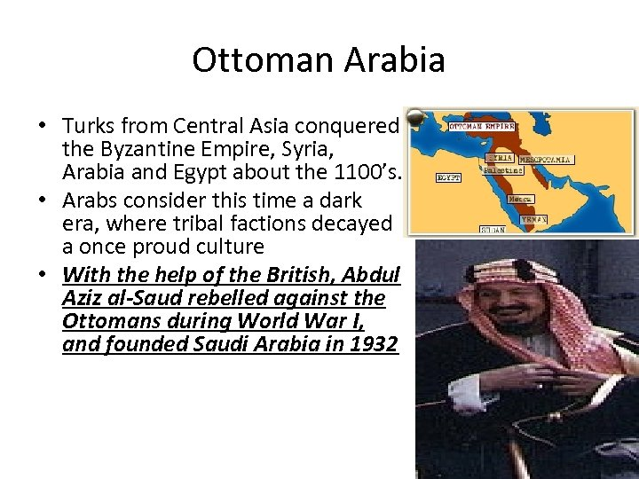 Ottoman Arabia • Turks from Central Asia conquered the Byzantine Empire, Syria, Arabia and