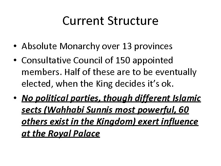 Current Structure • Absolute Monarchy over 13 provinces • Consultative Council of 150 appointed