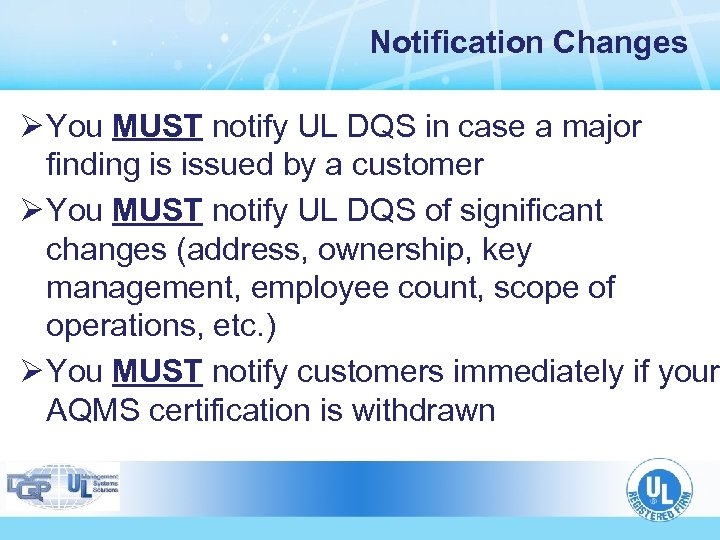 Notification Changes Ø You MUST notify UL DQS in case a major finding is