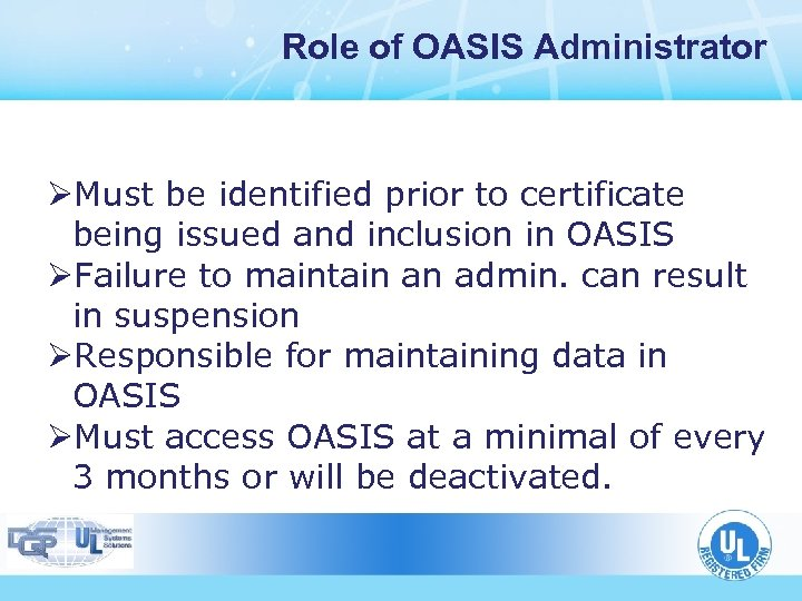 Role of OASIS Administrator ØMust be identified prior to certificate being issued and inclusion