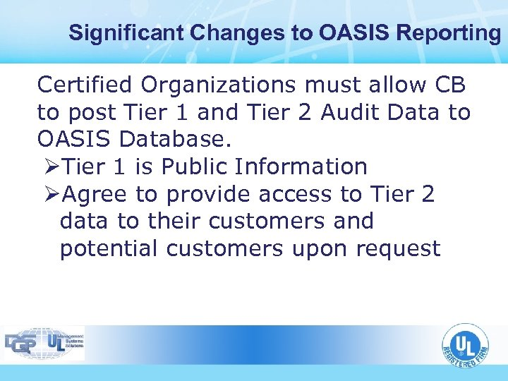 Significant Changes to OASIS Reporting Certified Organizations must allow CB to post Tier 1