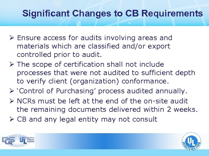 Significant Changes to CB Requirements Ø Ensure access for audits involving areas and materials