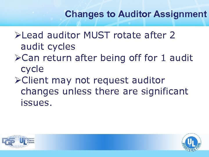 Changes to Auditor Assignment ØLead auditor MUST rotate after 2 audit cycles ØCan return